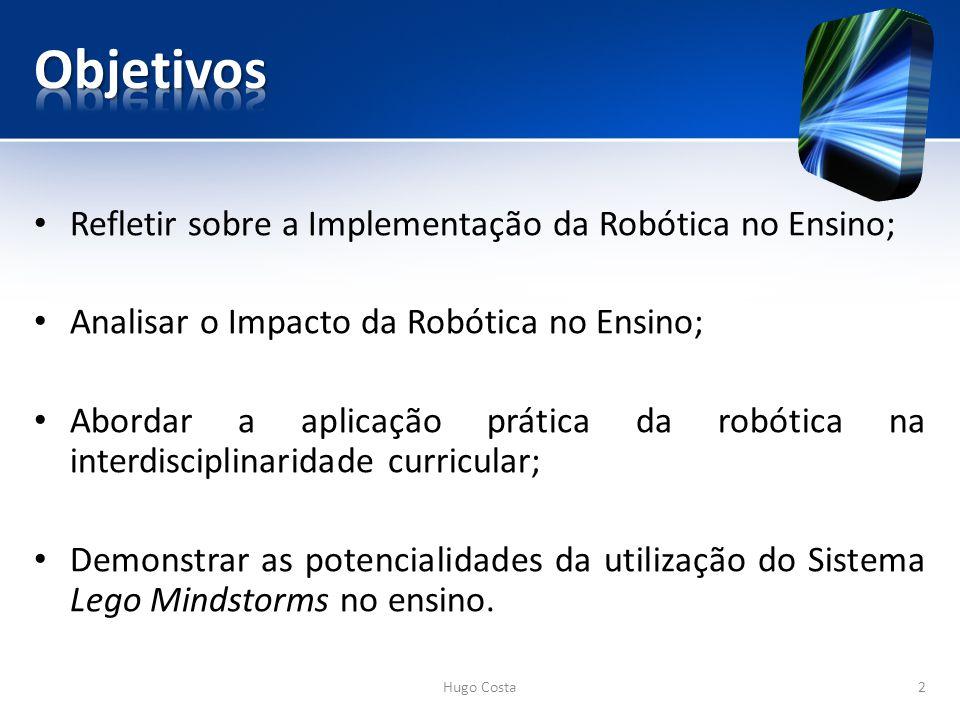 Objetivos Refletir sobre a Implementação da Robótica no Ensino;