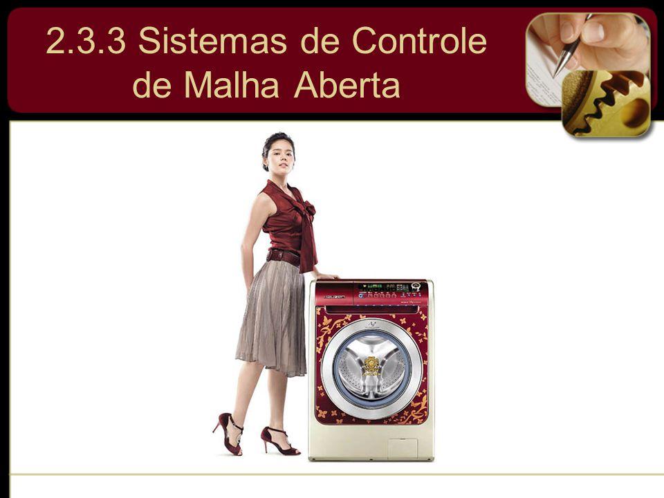 2.3.3 Sistemas de Controle de Malha Aberta
