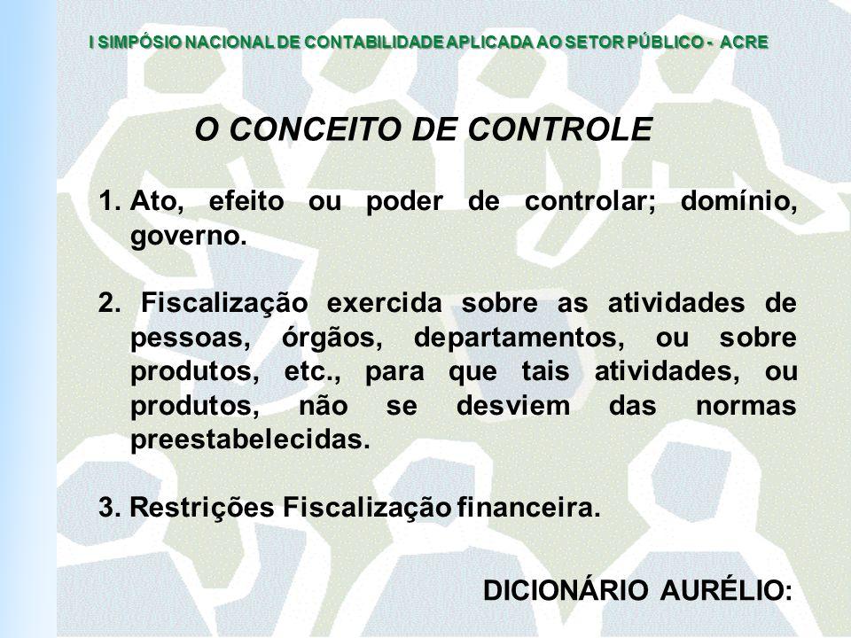 O CONCEITO DE CONTROLE Ato, efeito ou poder de controlar; domínio, governo.