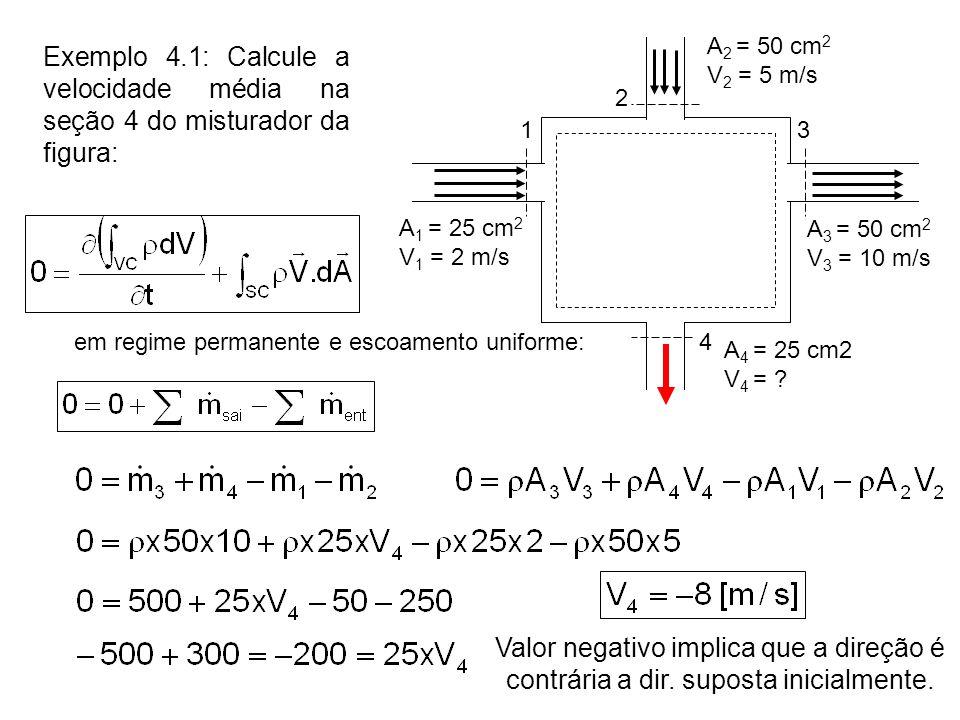 A2 = 50 cm2 V2 = 5 m/s. Exemplo 4.1: Calcule a velocidade média na seção 4 do misturador da figura: