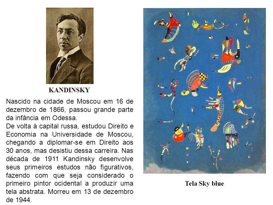 KANDINSKY Nascido na cidade de Moscou em 16 de dezembro de 1866, passou grande parte da infância em Odessa.