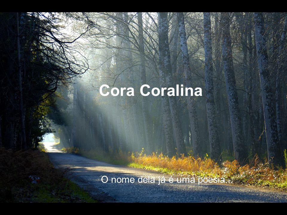 Cora Coralina O nome dela já é uma poesia...