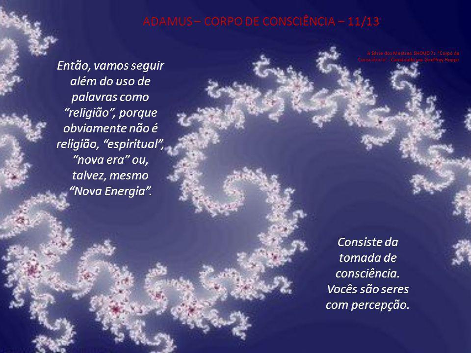 ADAMUS – CORPO DE CONSCIÊNCIA – 11/13