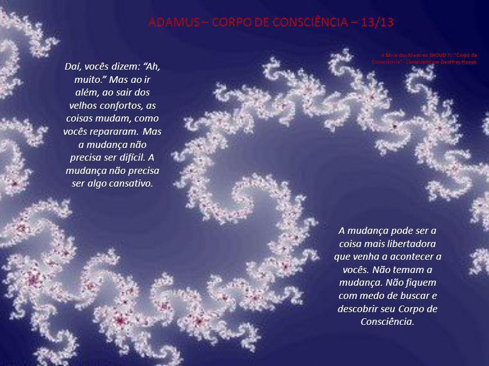 ADAMUS – CORPO DE CONSCIÊNCIA – 13/13