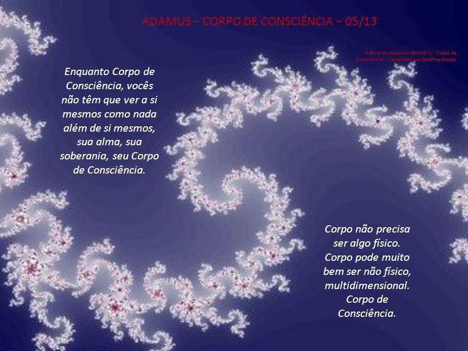ADAMUS – CORPO DE CONSCIÊNCIA – 05/13
