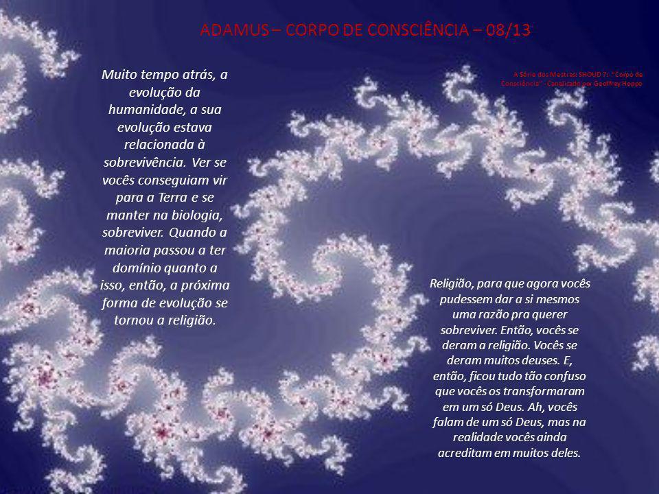 ADAMUS – CORPO DE CONSCIÊNCIA – 08/13
