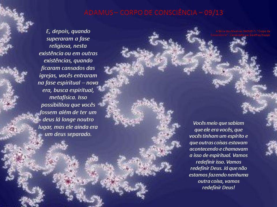 ADAMUS – CORPO DE CONSCIÊNCIA – 09/13