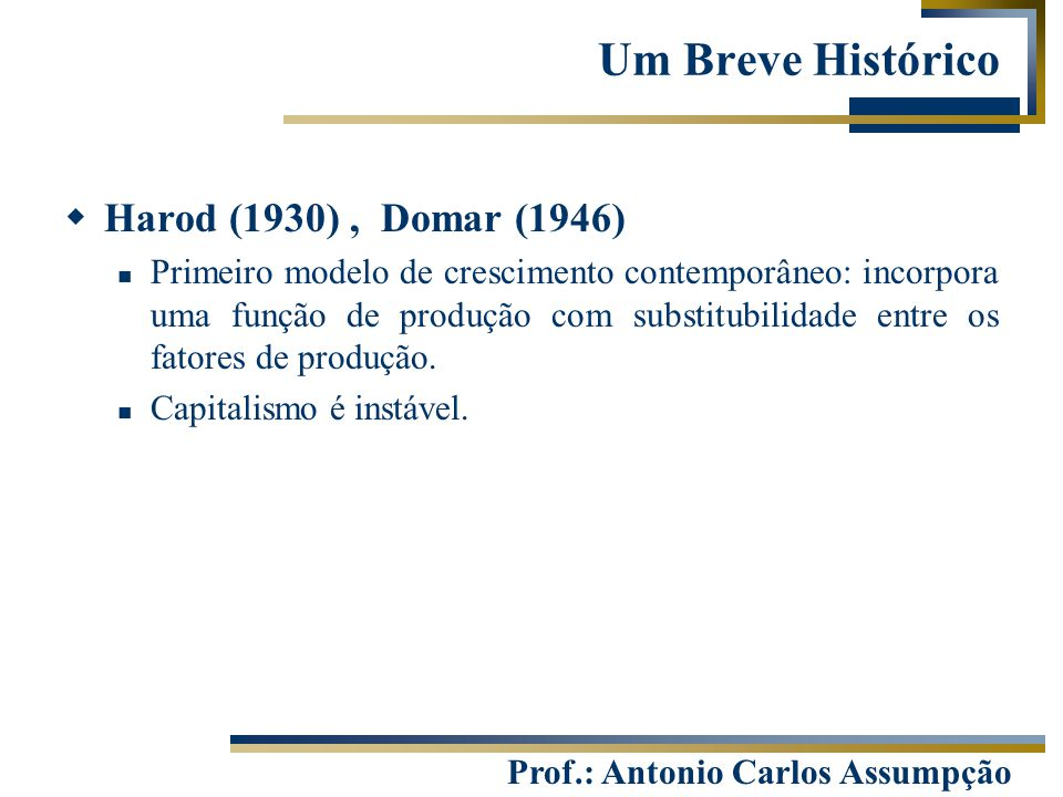 Um Breve Histórico Harod (1930) , Domar (1946)