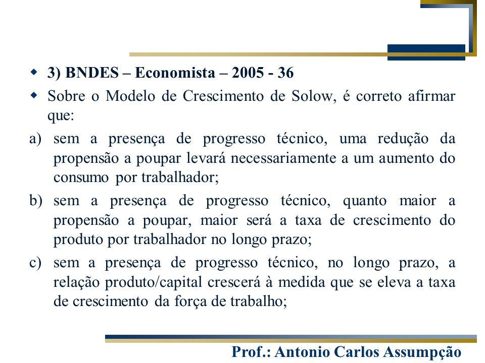 3) BNDES – Economista – 2005 - 36 Sobre o Modelo de Crescimento de Solow, é correto afirmar que: