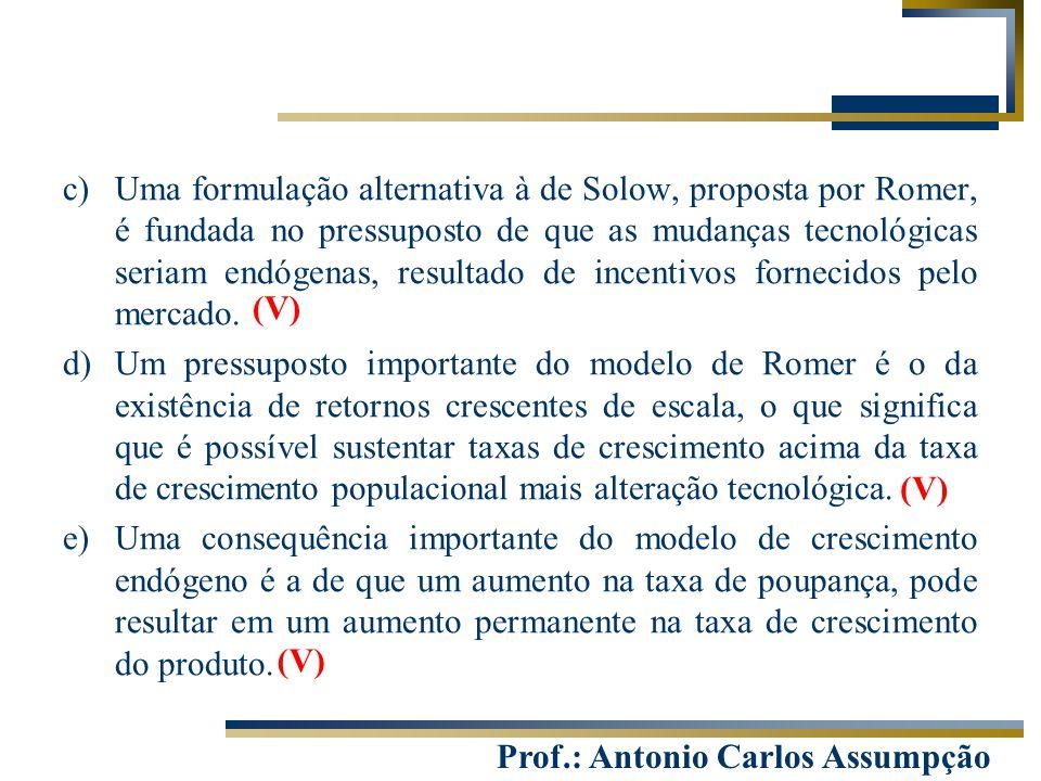 Uma formulação alternativa à de Solow, proposta por Romer, é fundada no pressuposto de que as mudanças tecnológicas seriam endógenas, resultado de incentivos fornecidos pelo mercado.