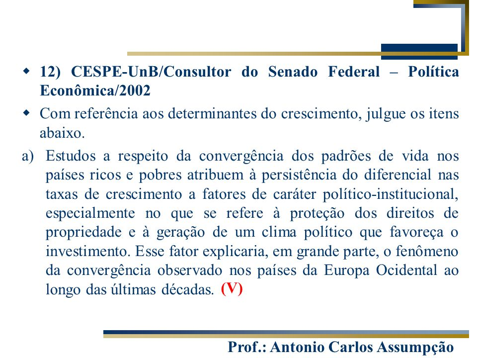 12) CESPE-UnB/Consultor do Senado Federal – Política Econômica/2002
