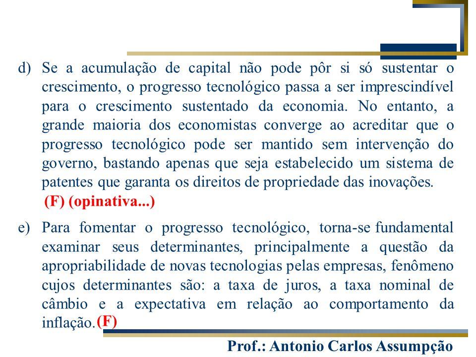 Se a acumulação de capital não pode pôr si só sustentar o crescimento, o progresso tecnológico passa a ser imprescindível para o crescimento sustentado da economia. No entanto, a grande maioria dos economistas converge ao acreditar que o progresso tecnológico pode ser mantido sem intervenção do governo, bastando apenas que seja estabelecido um sistema de patentes que garanta os direitos de propriedade das inovações.