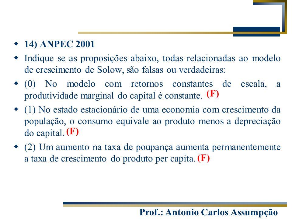 14) ANPEC 2001 Indique se as proposições abaixo, todas relacionadas ao modelo de crescimento de Solow, são falsas ou verdadeiras: