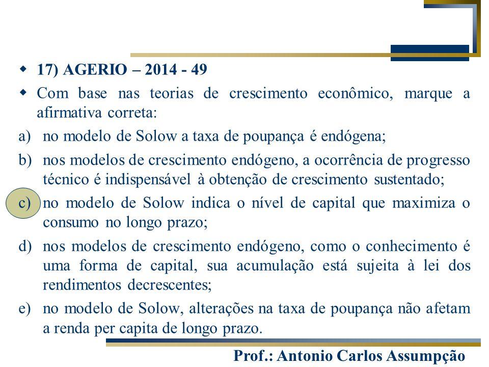 17) AGERIO – 2014 - 49 Com base nas teorias de crescimento econômico, marque a afirmativa correta: