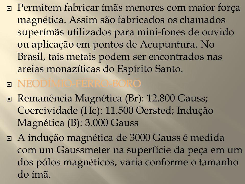 Permitem fabricar ímãs menores com maior força magnética