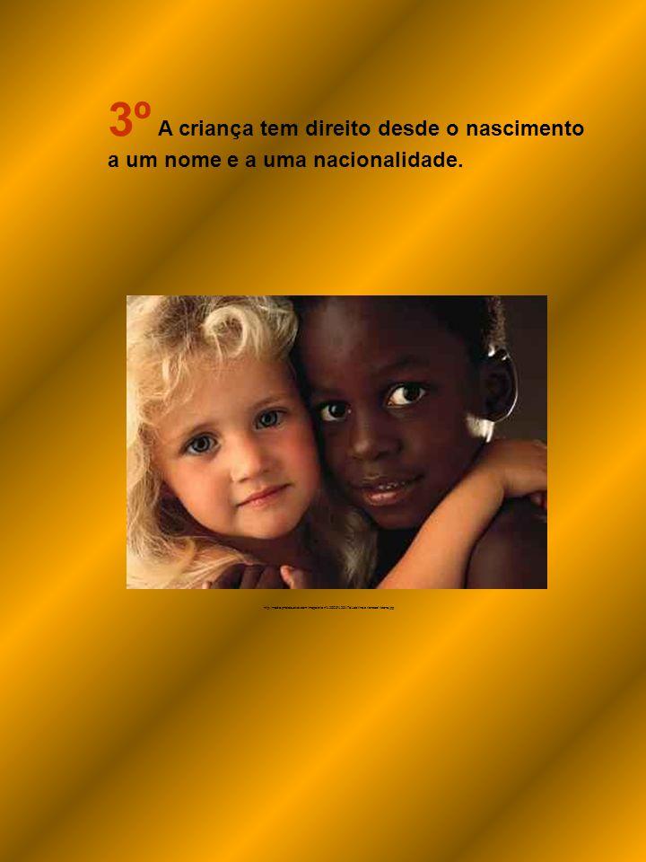3º A criança tem direito desde o nascimento a um nome e a uma nacionalidade.