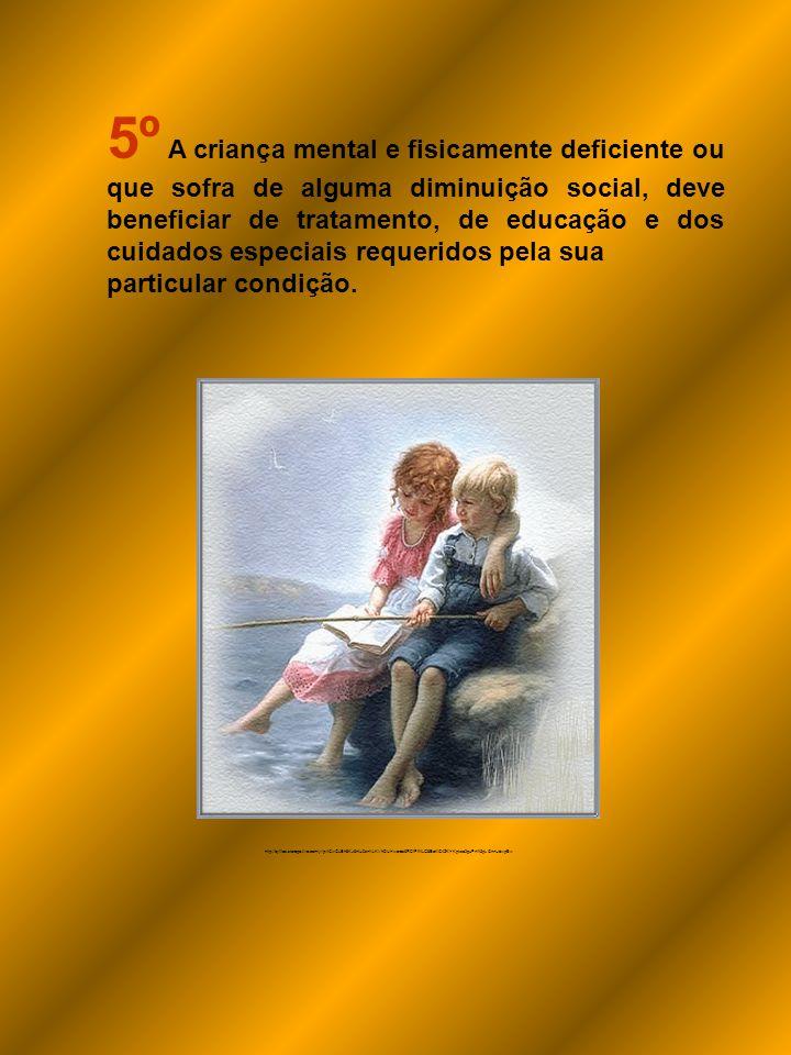 5º A criança mental e fisicamente deficiente ou que sofra de alguma diminuição social, deve beneficiar de tratamento, de educação e dos cuidados especiais requeridos pela sua