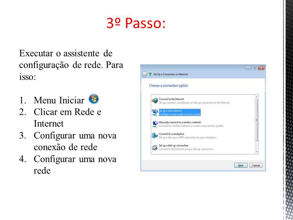 3º Passo: Executar o assistente de configuração de rede. Para isso:
