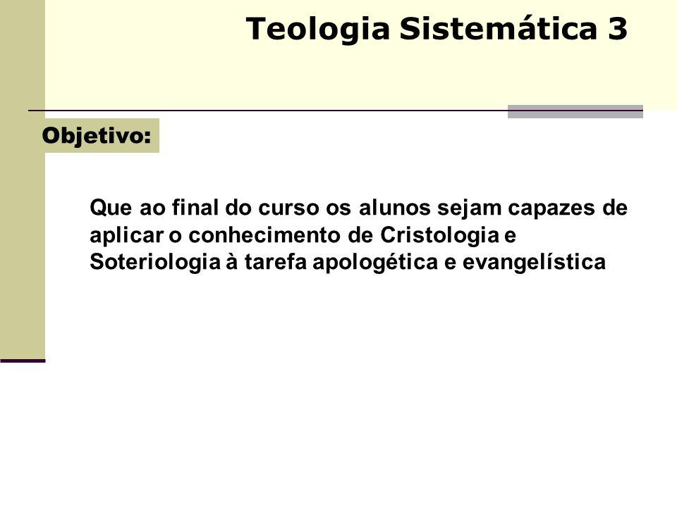 Teologia Sistemática 3 Objetivo: