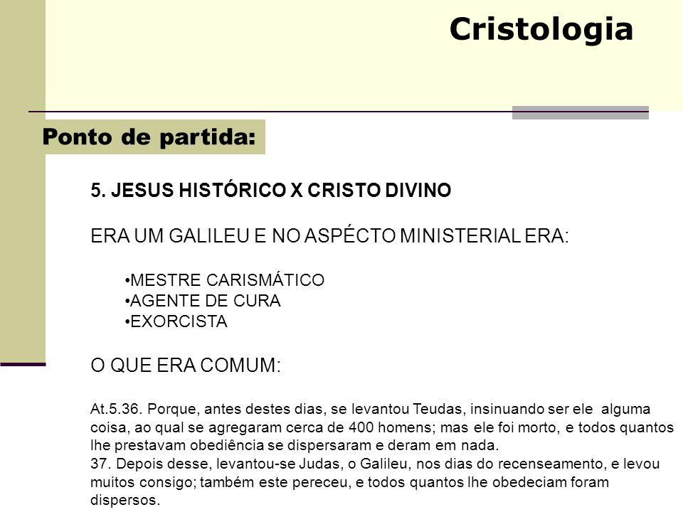 Cristologia Ponto de partida: 5. JESUS HISTÓRICO X CRISTO DIVINO