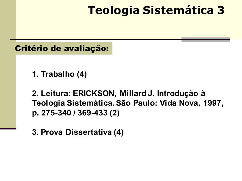 Teologia Sistemática 3 Critério de avaliação: 1. Trabalho (4)
