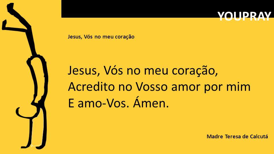 Jesus, Vós no meu coração, Acredito no Vosso amor por mim
