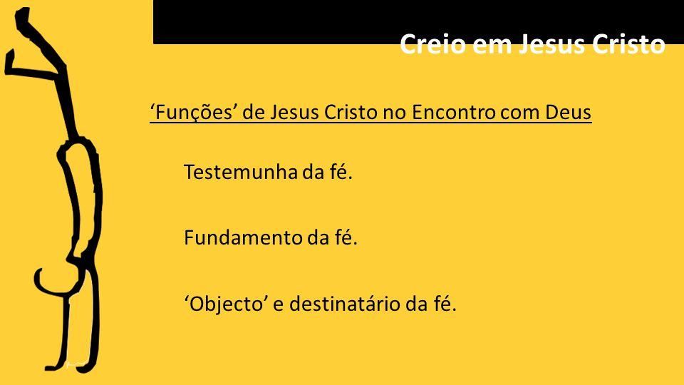 Creio em Jesus Cristo 'Funções' de Jesus Cristo no Encontro com Deus