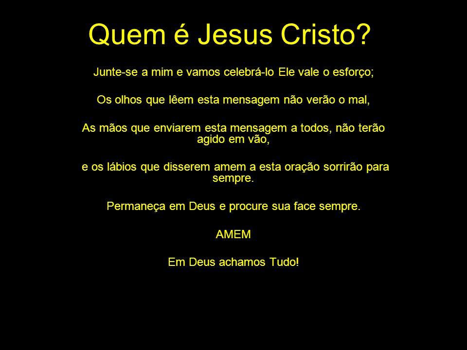 Quem é Jesus Cristo Junte-se a mim e vamos celebrá-lo Ele vale o esforço; Os olhos que lêem esta mensagem não verão o mal,