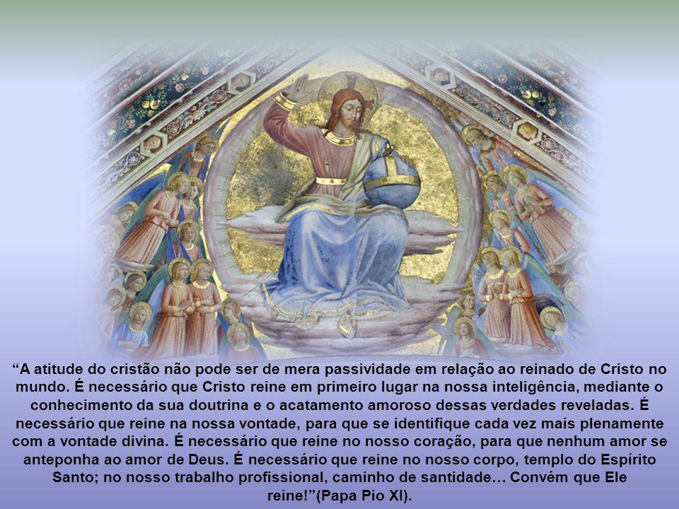 A atitude do cristão não pode ser de mera passividade em relação ao reinado de Cristo no mundo.