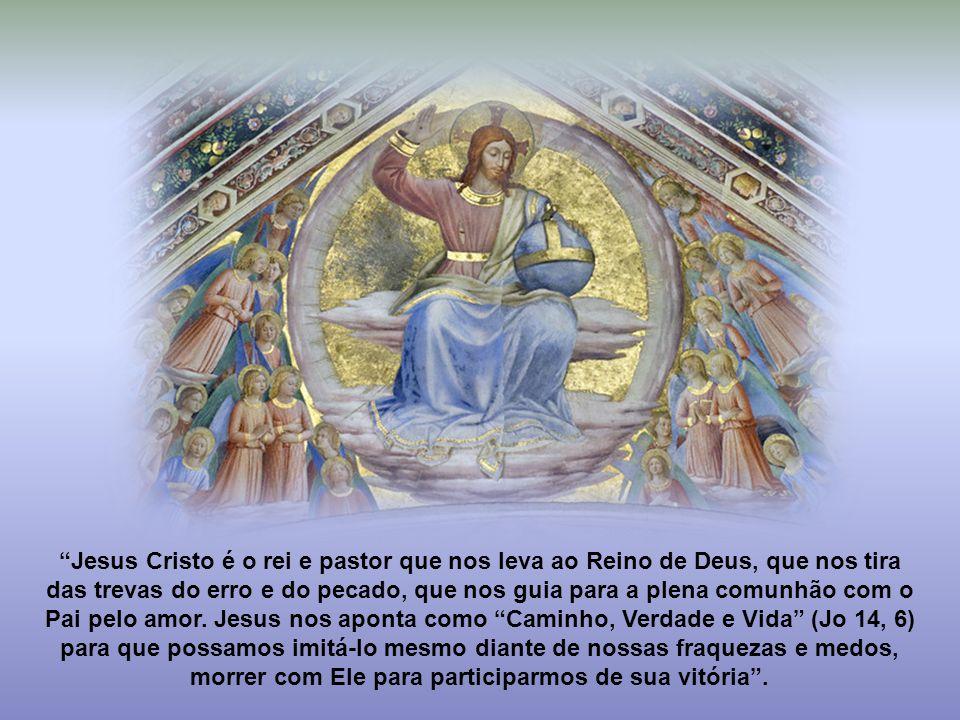 Jesus Cristo é o rei e pastor que nos leva ao Reino de Deus, que nos tira das trevas do erro e do pecado, que nos guia para a plena comunhão com o Pai pelo amor.
