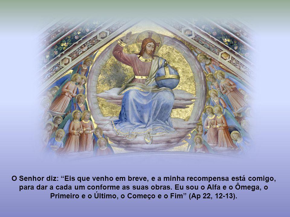 O Senhor diz: Eis que venho em breve, e a minha recompensa está comigo, para dar a cada um conforme as suas obras.