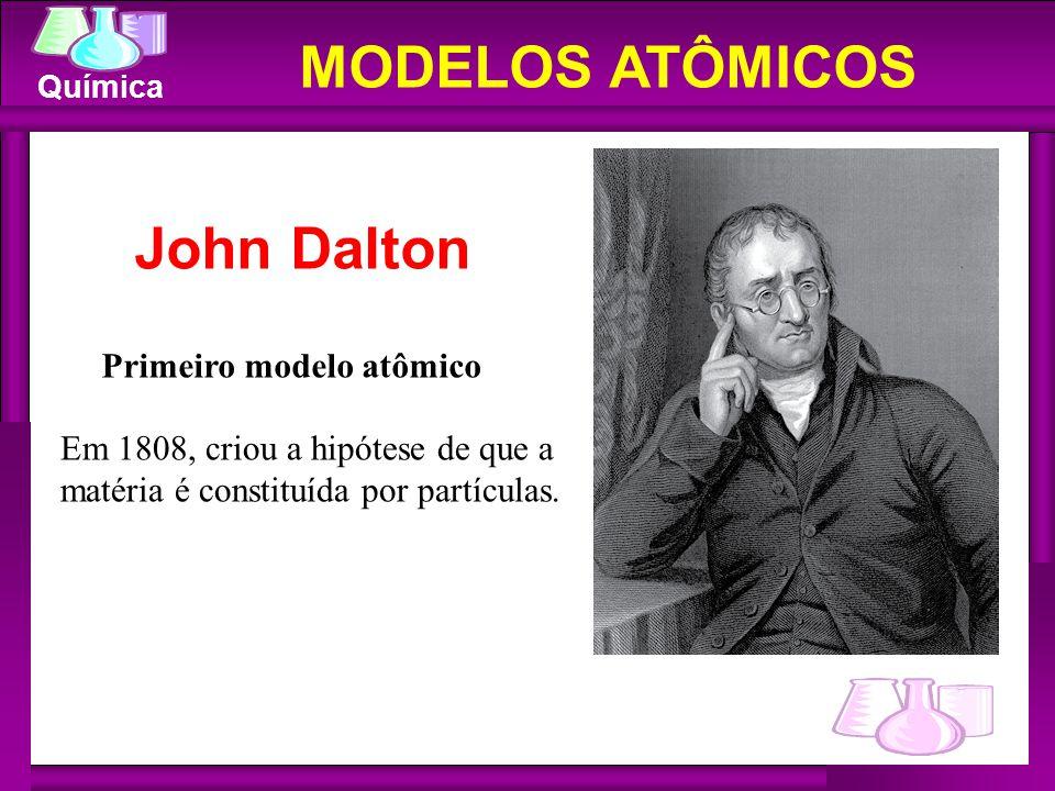 MODELOS ATÔMICOS John Dalton Primeiro modelo atômico