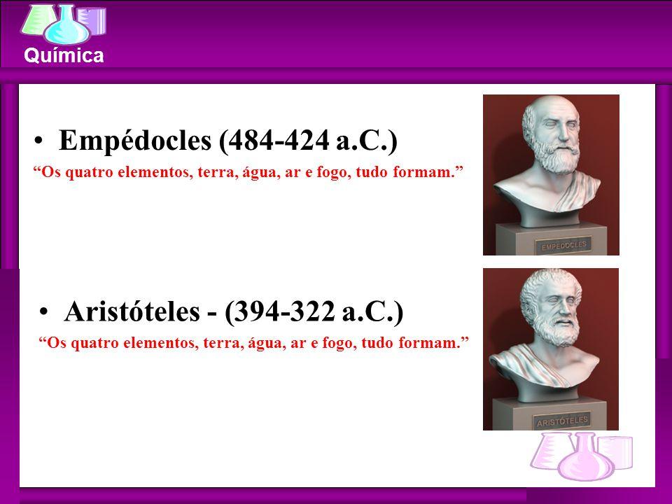 Empédocles (484-424 a.C.) Aristóteles - (394-322 a.C.)