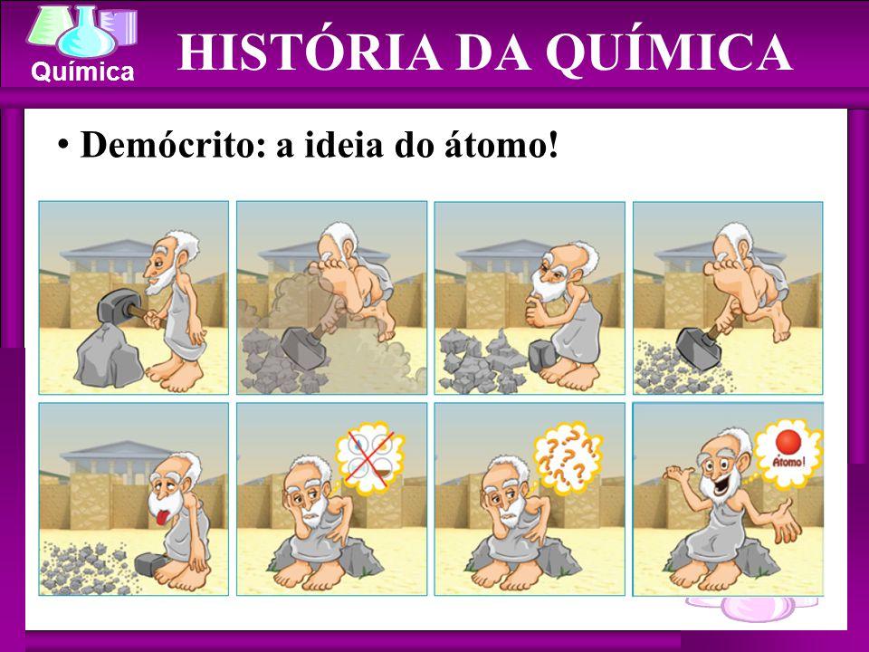 HISTÓRIA DA QUÍMICA Demócrito: a ideia do átomo!
