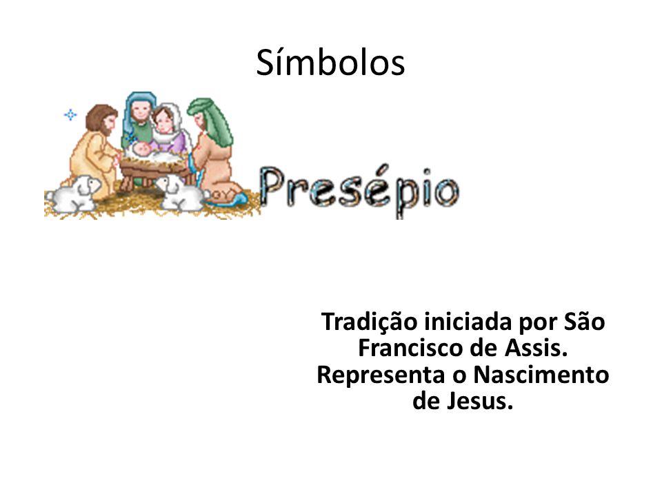 Símbolos Tradição iniciada por São Francisco de Assis. Representa o Nascimento de Jesus.