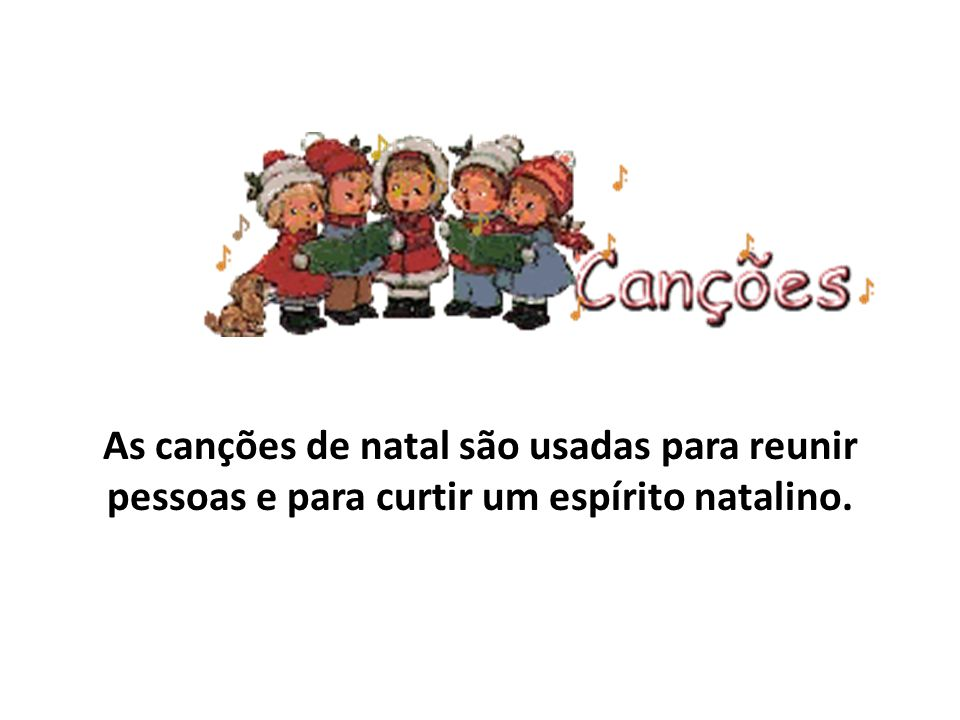 As canções de natal são usadas para reunir pessoas e para curtir um espírito natalino.