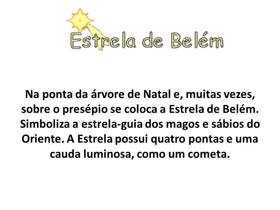 Na ponta da árvore de Natal e, muitas vezes, sobre o presépio se coloca a Estrela de Belém.