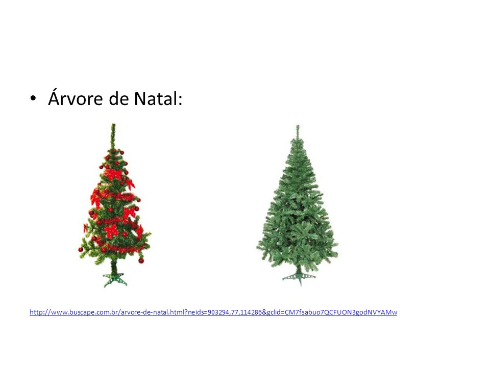 Árvore de Natal: http://www.buscape.com.br/arvore-de-natal.html neids=903294,77,114286&gclid=CM7fsabuo7QCFUON3godNVYAMw.