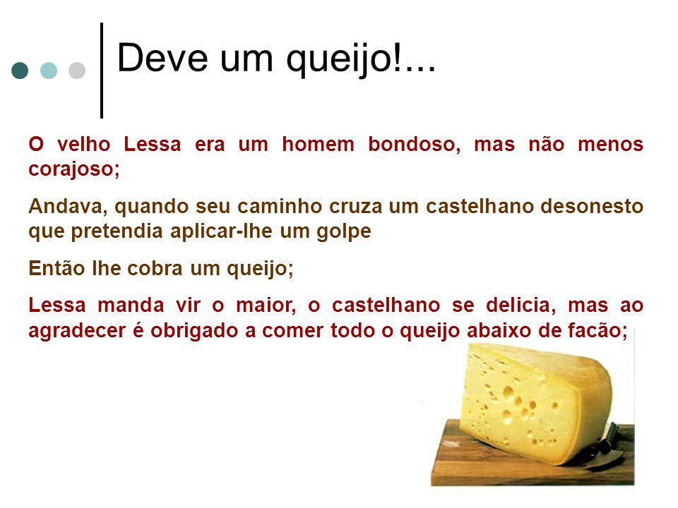 Deve um queijo!... O velho Lessa era um homem bondoso, mas não menos corajoso;