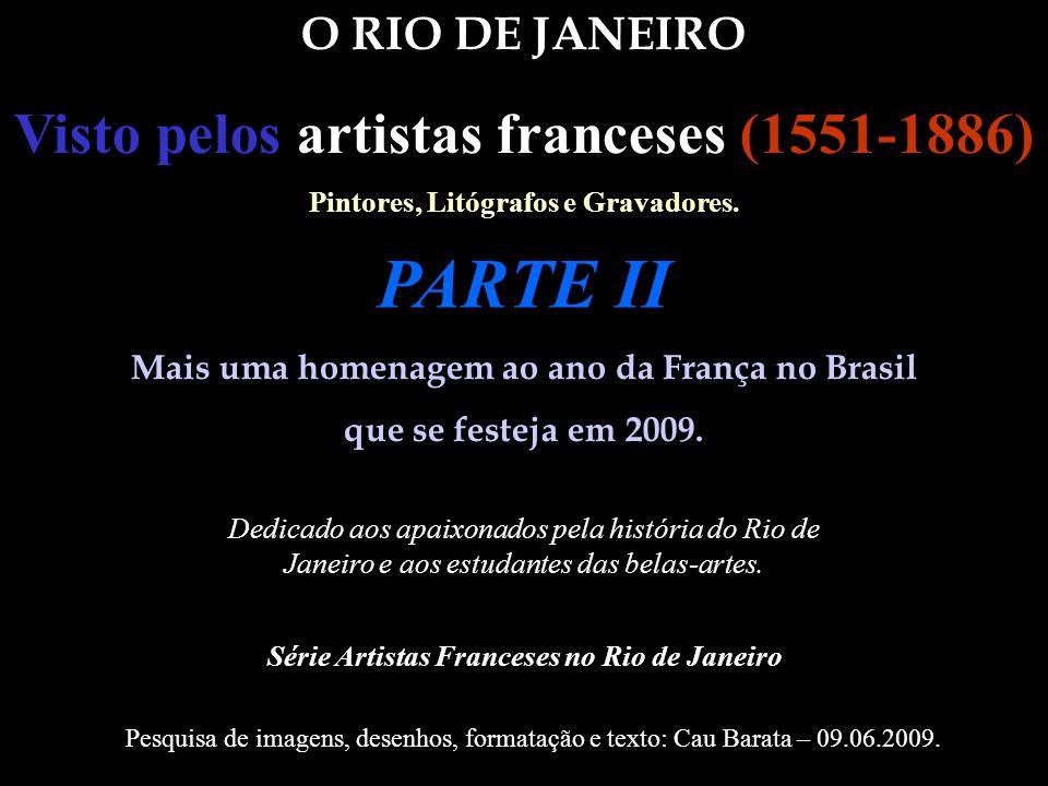 PARTE II Visto pelos artistas franceses (1551-1886) O RIO DE JANEIRO