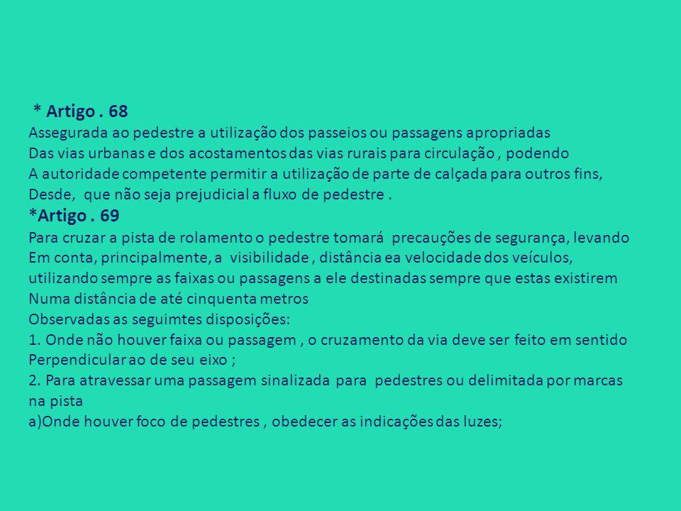 * Artigo . 68 Assegurada ao pedestre a utilização dos passeios ou passagens apropriadas.
