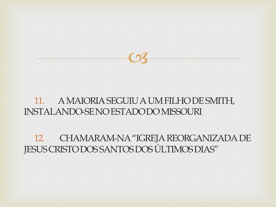 11. A MAIORIA SEGUIU A UM FILHO DE SMITH, INSTALANDO-SE NO ESTADO DO MISSOURI 12.