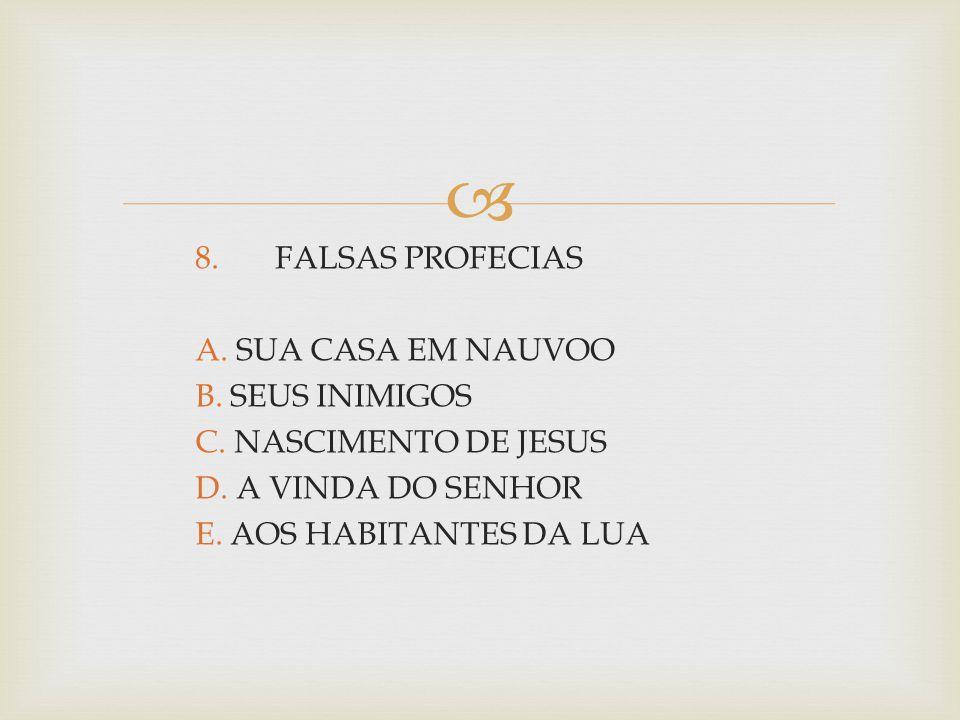 8. FALSAS PROFECIAS A. SUA CASA EM NAUVOO B. SEUS INIMIGOS C