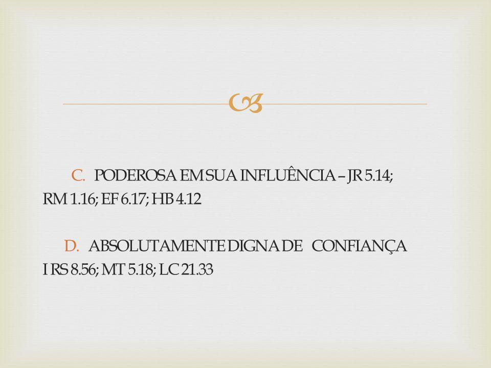 C. PODEROSA EM SUA INFLUÊNCIA – JR 5.14;