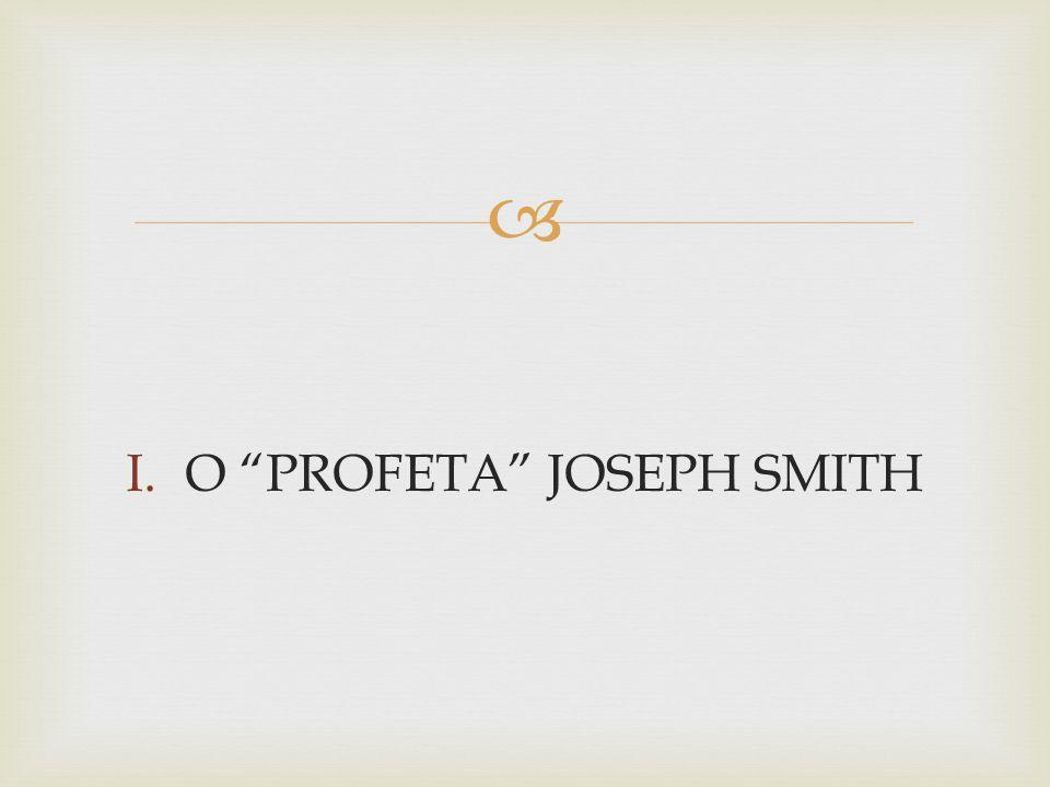 O PROFETA JOSEPH SMITH