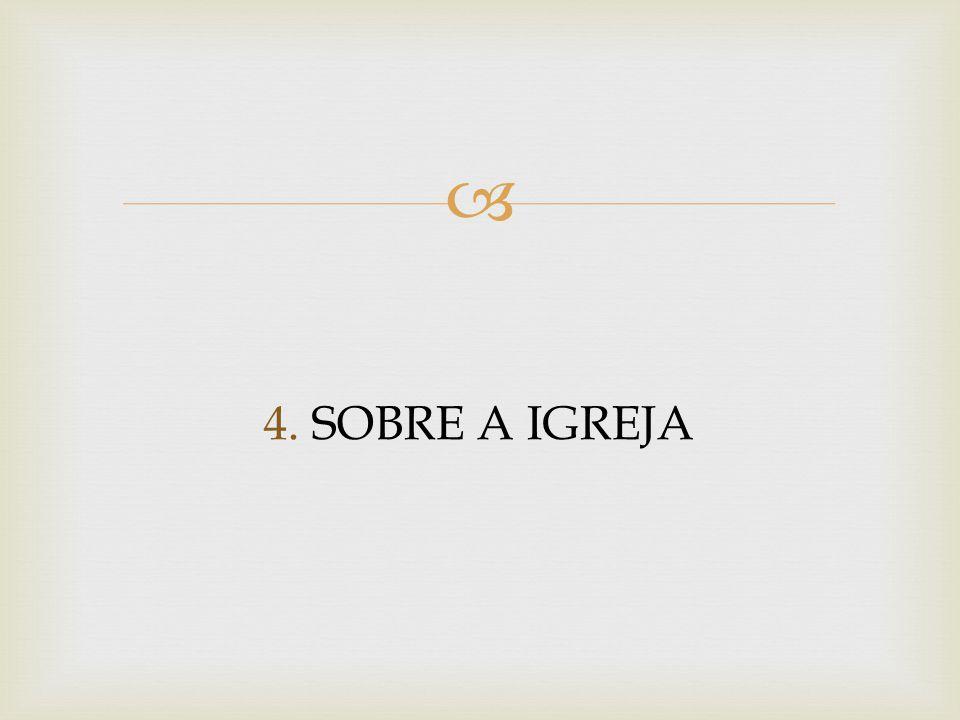 4. SOBRE A IGREJA