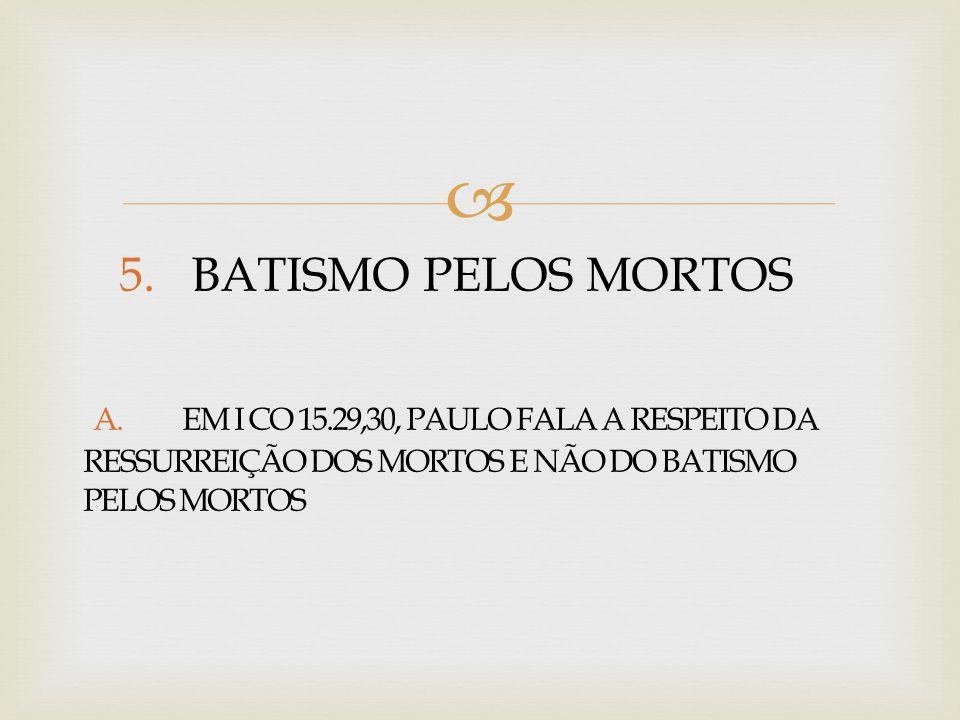 5. BATISMO PELOS MORTOS A. EM I CO 15