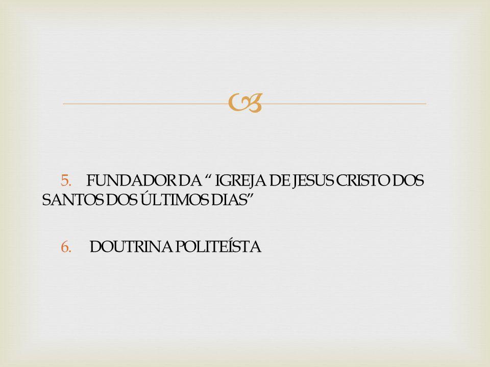 5. FUNDADOR DA IGREJA DE JESUS CRISTO DOS SANTOS DOS ÚLTIMOS DIAS 6