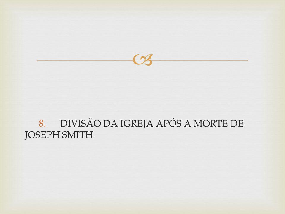 8. DIVISÃO DA IGREJA APÓS A MORTE DE JOSEPH SMITH