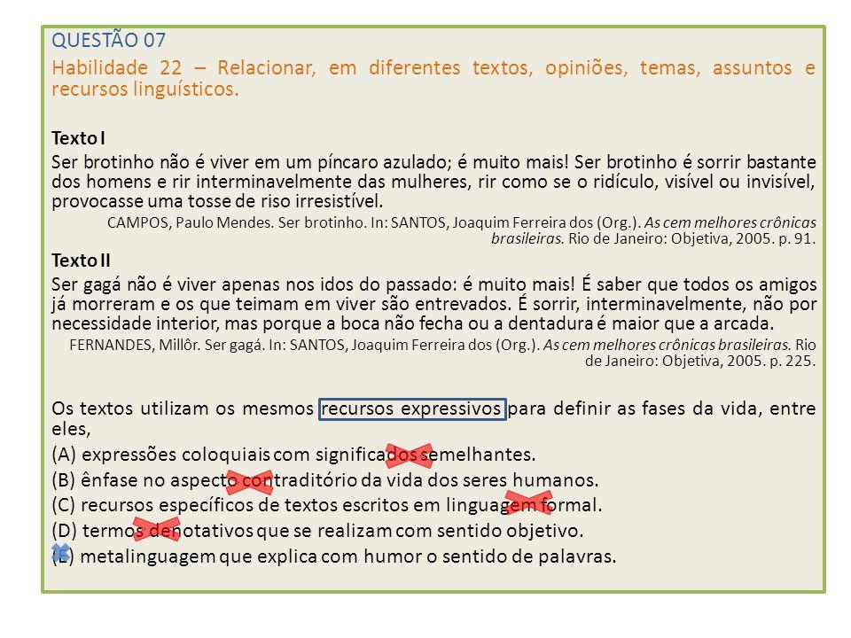 QUESTÃO 07 Habilidade 22 – Relacionar, em diferentes textos, opiniões, temas, assuntos e recursos linguísticos.
